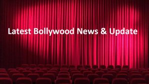 Latest Bollywood News & Update